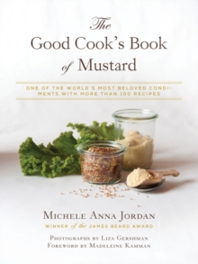 The Good Cook's Book of Mustard : One of the World's Most Beloved Condiments, with more than 100 recipes, Hardback Book