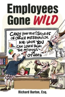 Employees Gone Wild : Crazy (and True!) Stories of Office Misbehavior, and What You Can Learn From the Mistakes of Others, Paperback / softback Book