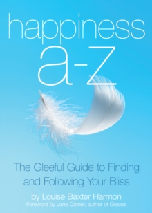 Happiness A-Z : The Gleeful Guide to Finding and Following Your Bliss, Paperback / softback Book