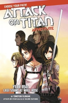 Attack On Titan Choose Your Path Adventure 1 : Year 850: Last Stand at Wall Rose, Paperback Book