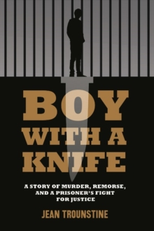 Boy With A Knife : A Story of Murder, Remorse, and a Prisoner's Fight for Justice, Paperback / softback Book
