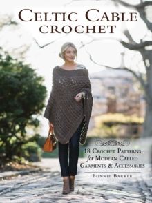 Celtic Cable Crochet : 18 Crochet Pattersn for modern Cabled Garments & Accessoroes, Paperback / softback Book
