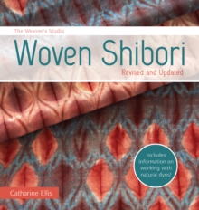 The Weaver's Studio - Woven Shibori : Revised and Updated burst: Now with information on working with natural dyes!, Paperback Book