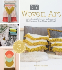 DIY Woven Art : Inspiration and Instruction for Handmade Wall Hangings, Rugs, Pillows and More!, Paperback / softback Book