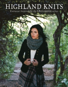 Highland Knits : Knitwear Inspired by the Outlander Series, PDF eBook
