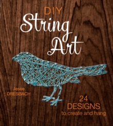 DIY String Art : 24 Designs to Create and Hang, Paperback Book