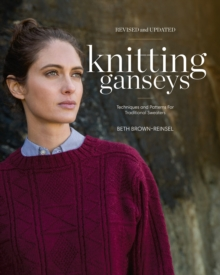 Knitting Ganseys, Revised and Updated : Techniques and Patterns for Traditional Sweaters, Hardback Book
