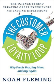The Customer Loyalty Loop : The Science Behind Creating Great Experiences and Lasting Impressions, Paperback / softback Book