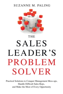 The Sales Leader's Problem Solver : Practical Solutions to Conquer Management Mess-Ups, Handle Difficult Sales Reps, and Make the Most of Every Opportunity, Paperback Book