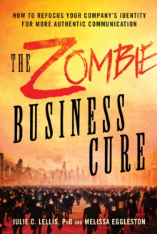 The Zombie Business Cure : How to Refocus Your Company's Identity for More Authentic Communication, Paperback Book