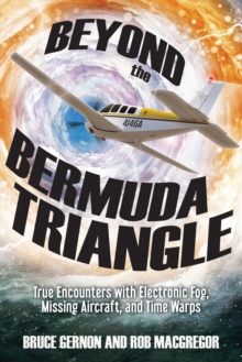 Beyond the Bermuda Triangle : True Encounters with Electronic Fog, Missing Aircraft, and Time Warps, Paperback / softback Book