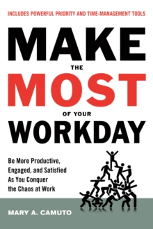 Make the Most of Your Workday : Be More Productive, Engaged, and Satisfied as You Conquer the Chaos at Work, Paperback / softback Book