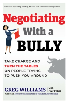Negotiating with a Bully : Take Charge and Turn the Tables on People Trying to Push You Around, Paperback / softback Book
