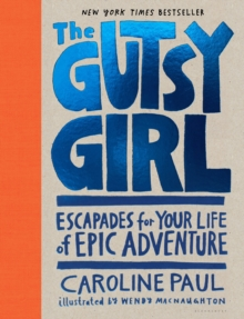 The Gutsy Girl : Escapades for Your Life of Epic Adventure, Hardback Book
