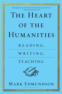 The Heart of the Humanities : Reading, Writing, Teaching, Paperback / softback Book