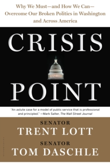 Crisis Point : Why We Must - and How We Can - Overcome Our Broken Politics in Washington and Across America, Paperback Book