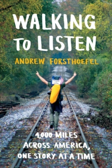 Walking to Listen : 4,000 Miles Across America, One Story at a Time, Paperback Book