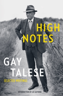 High Notes : Selected Writings of Gay Talese, Paperback / softback Book