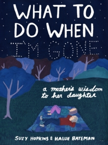 What to Do When I'm Gone : A Mother's Wisdom to Her Daughter, Hardback Book