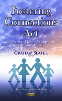 Fostering Connections Act : Elements & Efforts for Improved Foster Care Outcomes, Hardback Book