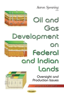 Oil & Gas Development on Federal & Indian Lands : Oversight & Production Issues, Paperback / softback Book