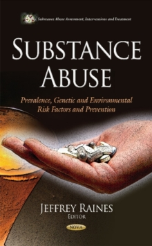 Substance Abuse : Prevalence, Genetic & Environmental Risk Factors & Prevention, Hardback Book