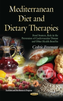Mediterranean Diet and Dietary Therapies : Food Sources, Role in the Prevention of Cardiovascular Disease and Other Health Benefits, Hardback Book