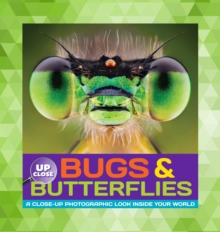 Bugs & Butterflies : A Close-Up Photographic Look Inside Your World, Hardback Book