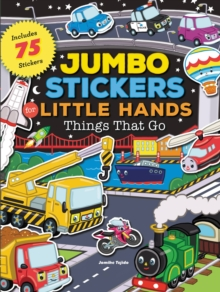Jumbo Stickers for Little Hands: Things That Go : Includes 75 Stickers, Paperback / softback Book