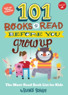 101 Books to Read Before You Grow Up : The Must-Read Book List for Kids, Paperback Book