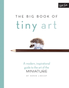 The Big Book of Tiny Art : A modern, inspirational guide to the art of the miniature, Paperback Book