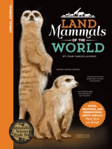 Animal Journal: Land Mammals of the World : Notes, Drawings, and Observations About Animals That Live on Land, Hardback Book