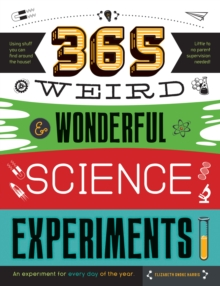 365 Weird & Wonderful Science Experiments : An experiment for every day of the year, Paperback / softback Book