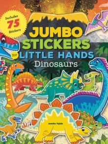 Jumbo Stickers for Little Hands: Dinosaurs : Includes 75 Stickers, Paperback / softback Book
