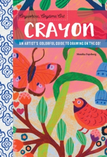 Anywhere, Anytime Art: Crayon : An artist's colorful guide to drawing on the go!, Paperback / softback Book