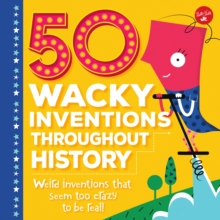 50 Wacky Inventions Throughout History : Weird inventions that seem too crazy to be real!, Hardback Book