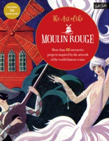 The Art of the Moulin Rouge : More than 25 interactive projects inspired by the artwork of the world-famous venue, Paperback / softback Book