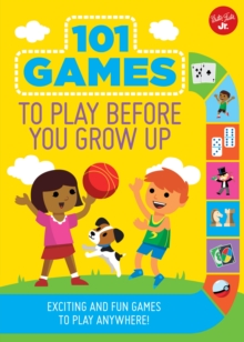 101 Games to Play Before You Grow Up : Exciting and fun games to play anywhere, Paperback / softback Book