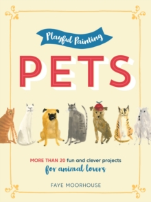 Playful Painting: Pets : More than 20 fun and clever painting projects for animal lovers, Paperback / softback Book