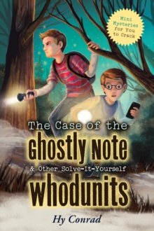 The Case of the Ghostly Note & Other Solve-It-Yourself Whodunits : Mini Mysteries for You To Crack, Paperback / softback Book