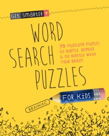 Get Smarter: Word Search Puzzles for Kids : 75 Puzzling Puzzles To Baffle, Bemuse & Do Battle with Your Brain, Paperback Book