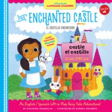 Lift-a-Flap Language Learners: The Enchanted Castle : An English/Spanish Lift-a-Flap Fairy Tale Adventure!, Hardback Book