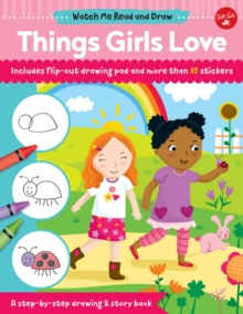 Watch Me Read and Draw: Things Girls Love : A step-by-step drawing & story book, Paperback / softback Book