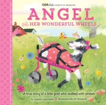 GOA Kids - Goats of Anarchy: Angel and Her Wonderful Wheels : A true story of a little goat who walked with wheels, Hardback Book