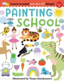 Painting School : Learn to Paint More Than 250 Things!, Paperback / softback Book