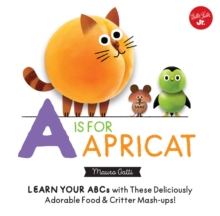 Little Concepts: A is for Apricat : Learn Your ABCs with These Deliciously Adorable Food & Critter Mash-Ups!, Board book Book