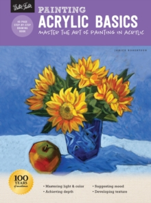 Painting: Acrylic Basics : Master the art of painting in acrylic, Paperback / softback Book
