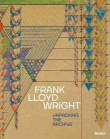 Frank Lloyd Wright: Unpacking the Archive, Hardback Book