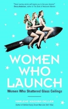 Women Who Launch : The Women Who Shattered Glass Ceilings, Paperback / softback Book