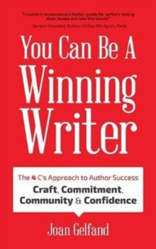 You Can Be a Winning Writer : The 4 C's Approach of Successful Authors - Craft, Commitment, Community, and Confidence, Book Book